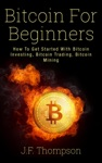 Bitcoin For Beginners How To Get Started With Bitcoin Investing Bitcoin Trading Bitcoin Mining
