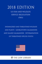 Endangered And Threatened Wildlife And Plants Georgetown Salamander And Salado Salamander Determination Of Threatened Species Status Us Fish And Wildlife Service Regulation Fws 2018 Edition