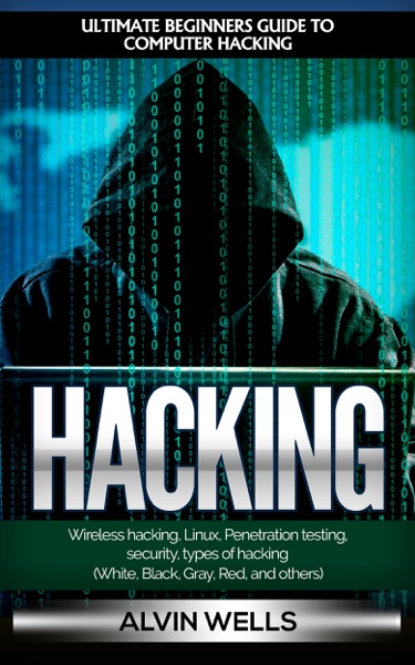 Hacking: Ultimate Beginners Guide to Computer Hacking: Wireless Hacking, Linux, Penetration Testing, Security, Types of Hacking (White, Black, Gray, Red, and Others)