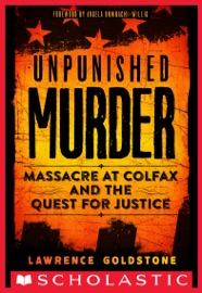 Unpunished Murder Massacre At Colfax And The Quest For Justice Scholastic Focus