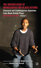 The Oberon Book of Monologues for Black Actors: Classical and Contemporary Speeches from Black British Plays: Monologues for Men – Volume 1