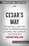 Cesars Way The Natural Everyday Guide To Understanding  Correcting Common Dog Problems By Cesar Millan Conversation Starters