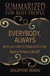 Everybody Always - Summarized For Busy People Becoming Love In A World Full Of Setbacks And Difficult People Based On The Book By Bob Goff