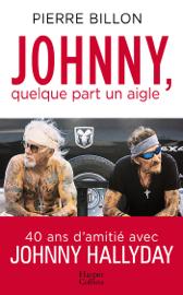 Johnny, quelque part un aigle. 40 ans d'amitié avec Johnny Hallyday