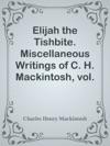 Elijah The Tishbite Miscellaneous Writings Of C H Mackintosh Vol V