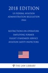 Restrictions On Operators Employing Former Flight Standards Service Aviation Safety Inspectors US Federal Aviation Administration Regulation FAA 2018 Edition