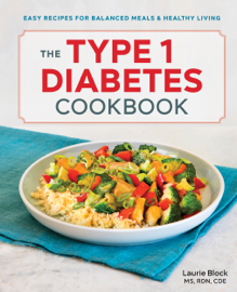 The Type 1 Diabetes Cookbook: Easy Recipes for Balanced Meals and Healthy Living book