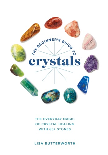 Lisa Butterworth - The Beginner's Guide to Crystals