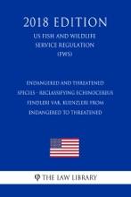 Endangered And Threatened Species - Reclassifying Echinocereus Fendleri Var. Kuenzleri From Endangered To Threatened (US Fish And Wildlife Service Regulation) (FWS) (2018 Edition)