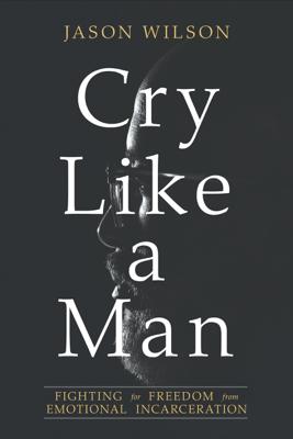 Cry Like a Man - Jason Wilson book