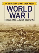 101 Things You Didn't Know About World War I