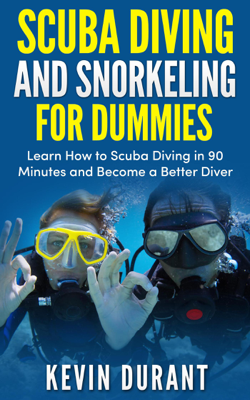 Scuba Diving and Snorkeling for Dummies:learn how to scuba diving in 90 minutes and  Become a Better Diver - Kevin Durant book