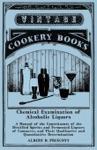 Chemical Examination Of Alcoholic Liquors - A Manual Of The Constituents Of The Distilled Spirits And Fermented Liquors Of Commerce And Their Qualitative And Quantitative Determination