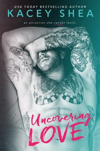 Uncovering Love - Kacey Shea - Kacey Shea