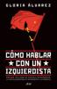Cómo hablar con un izquierdista (Edición mexicana) - Gloria Álvarez Cross
