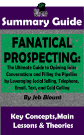 Fanatical Prospecting: The Ultimate Guide to Opening Sales Conversations and Filling the Pipeline by Leveraging Social Selling, Telephone, Email, Text...: BY Jeb Blount The MW Summary Guide book