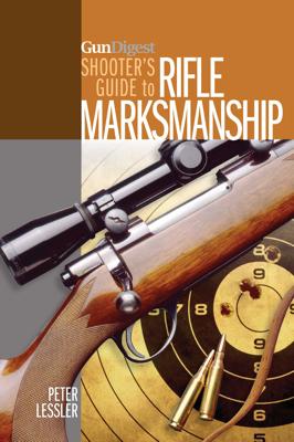 Gun Digest Shooter's Guide to Rifle Marksmanship - Peter Lessler book