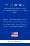 Uniform Administrative Requirements Cost Principles And Audit Requirements For Federal Awards - Federal Awarding Agency Regulatory Implementation US National Aeronautics And Space Administration Regulation NASA 2018 Edition