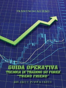"""Guida operativa. Tecnica di trading su Forex """"Trend Friend"""" Book Cover"""
