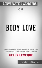 Body Love Live In Balance Weigh What You Want And Free Yourself From Food Drama Forever By Kelly Leveque Conversation Starters