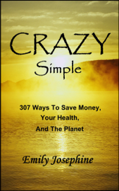 Crazy Simple: 307 Ways To Save Money, Your Health, And The Planet book