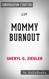 Mommy Burnout How To Reclaim Your Life And Raise Healthier Children In The Process By Dr Sheryl Ziegler Conversation Starters