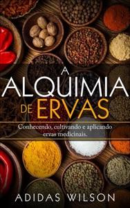 A Alquimia das Ervas: Um Guia para Iniciantes - Conhecendo, cultivando e aplicando ervas medicinais. Book Cover