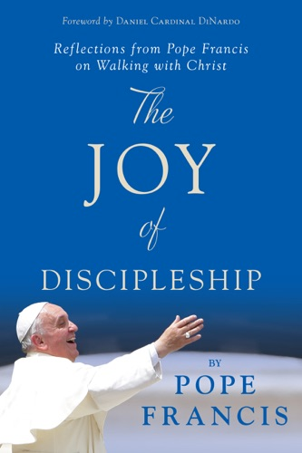 Pope Francis - The Joy of Discipleship