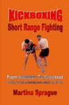 Kickboxing Short Range Fighting From Initiation To Knockout