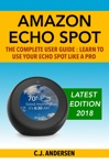Amazon Echo Spot - The Complete User Guide