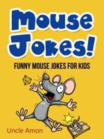 Mouse Jokes: Funny Mouse Jokes for Kids