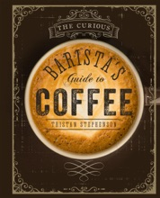 The Curious Barista's Guide To Coffee