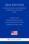 Fisheries Of The Northeastern United States - Northeast Multispecies Fishery - Secretarial Interim Action US National Oceanic And Atmospheric Administration Regulation NOAA 2018 Edition
