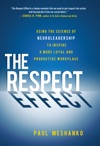 The Respect Effect Using The Science Of Neuroleadership To Inspire A More Loyal And Productive Workplace