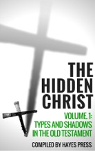 The Hidden Christ Volume 1: Types And Shadows In The Old Testament
