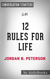 12 Rules for Life: An Antidote to Chaos by Jordan B. Peterson: Conversation Starters book