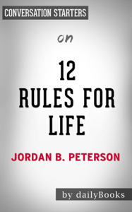 12 Rules for Life: An Antidote to Chaos by Jordan B. Peterson: Conversation Starters ebook