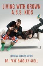 Living With Grown A.S.S. Kids (Arrogant, Stubborn, Selfish)
