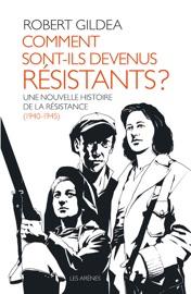 COMMENT SONT-ILS DEVENUS RéSISTANTS ? - UNE NOUVELLE HISTOIRE DE LA RéSISTANCE (1940-1945)