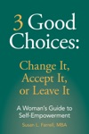 3 Good Choices Change It Accept It Or Leave It A Womans Guide To Self-Empowerment