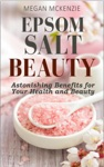 Epsom Salt Beauty Astonishing Benefits For Your Health And Beauty