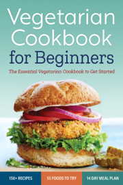Vegetarian Cookbook for Beginners: The Essential Cookbook to Get Started book