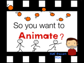 So you want to Animate?