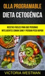 Olla Programable Dieta Cetognica Recetas Fciles Para Que Personas Inteligentes Coman Sano Y Pierdan Peso Rpido