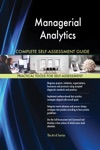 Managerial Analytics Complete Self-Assessment Guide