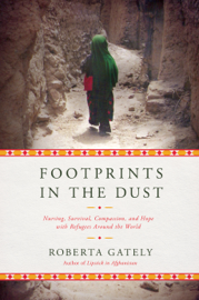 Footprints in the Dust: Nursing, Survival, Compassion, and Hope with Refugees Around the World - Roberta Gately book summary