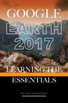 Google Earth 2017 Learning The Essentials