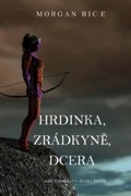 Hrdinka, Zrádkyně, Dcera  (Koruny A Slávy--Kniha Šestá)