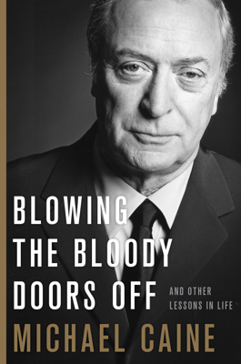 Blowing the Bloody Doors Off - Michael Caine book