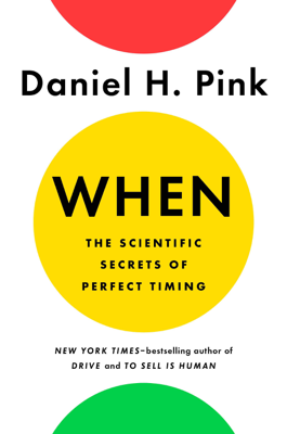When: The Scientific Secrets of Perfect Timing - Daniel H. Pink book